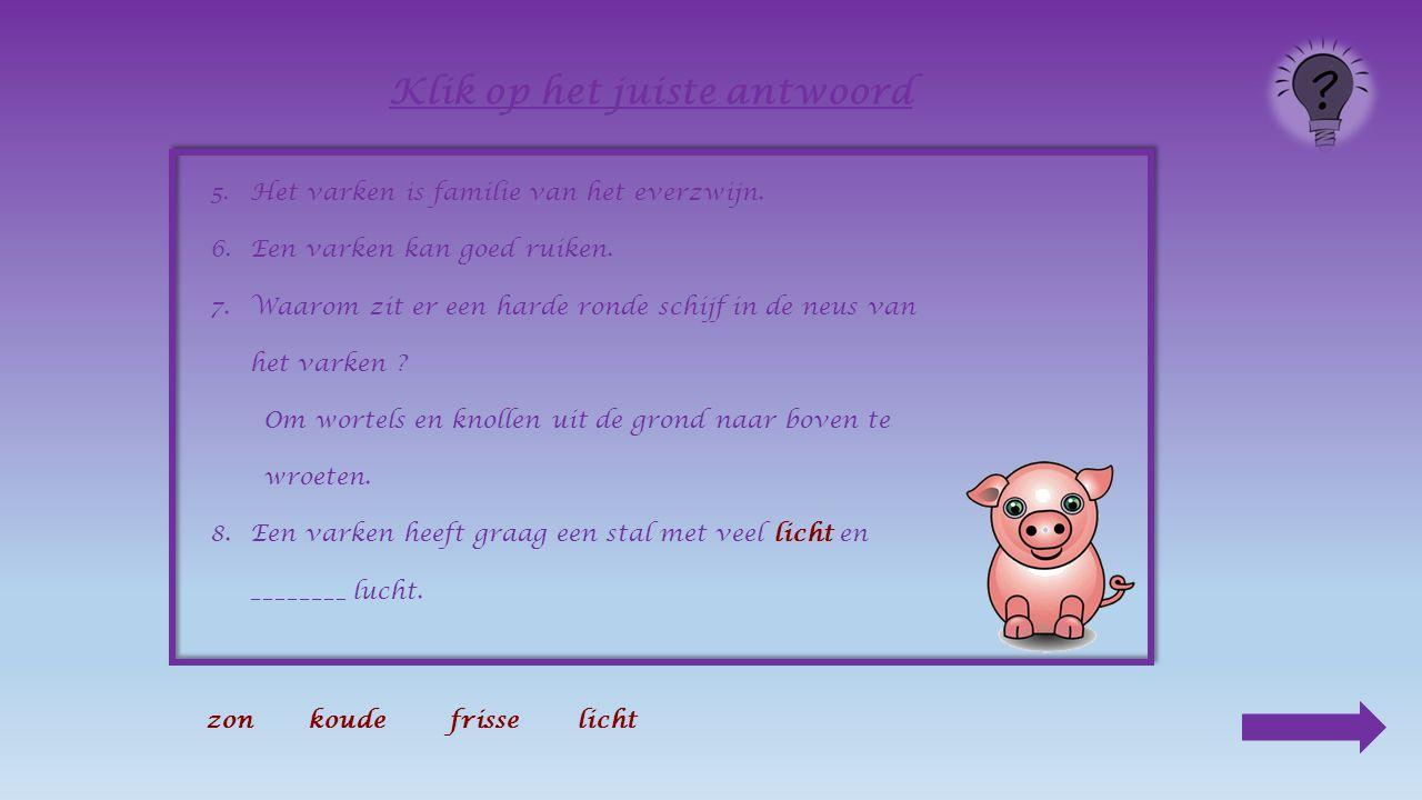 8.Een varken heeft graag een stal met veel _______ Klik op het juiste antwoord zonkoudefrisselicht