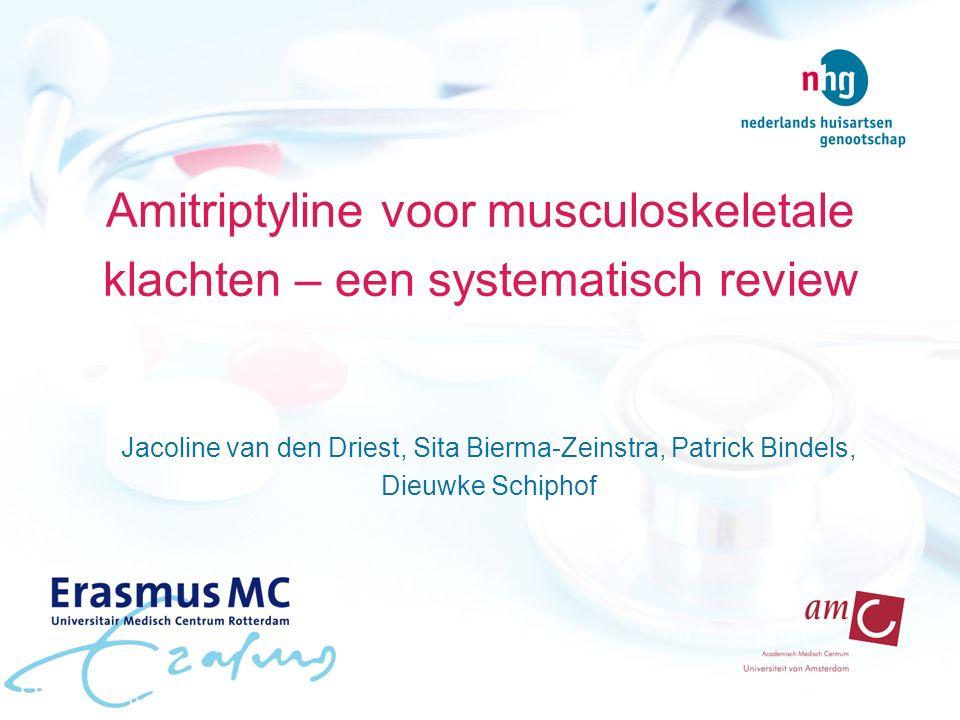 Amitriptyline voor musculoskeletale klachten – een systematisch review Jacoline van den Driest, Sita Bierma-Zeinstra, Patrick Bindels, Dieuwke Schipho