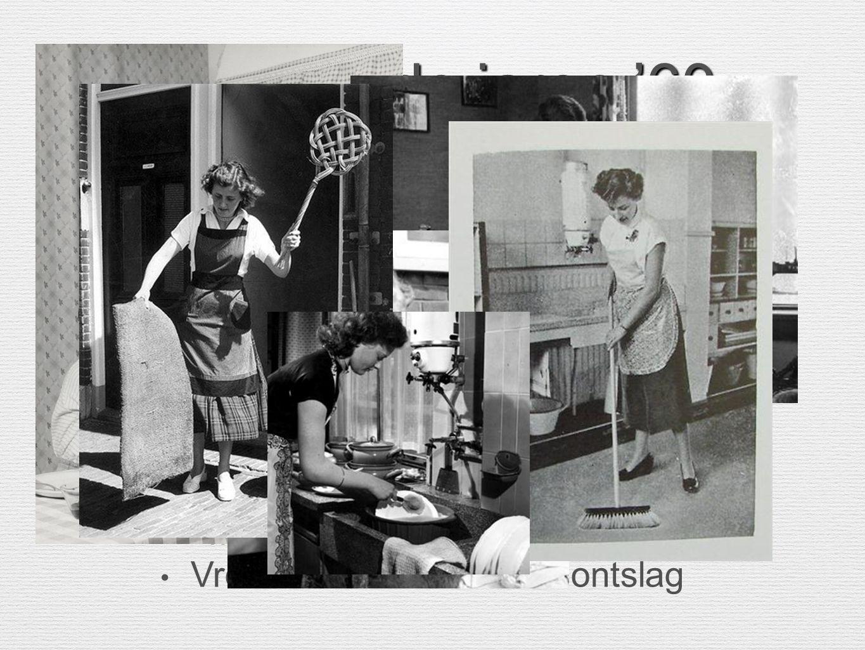 Vrouw in de jaren '60 Rollenpatroon Man vrouw = Vast Man werkt/ Vrouw Huisvrouw Vrouw werkt? Trouwen=ontslag