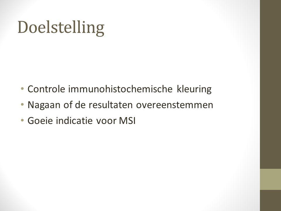 Doelstelling Controle immunohistochemische kleuring Nagaan of de resultaten overeenstemmen Goeie indicatie voor MSI