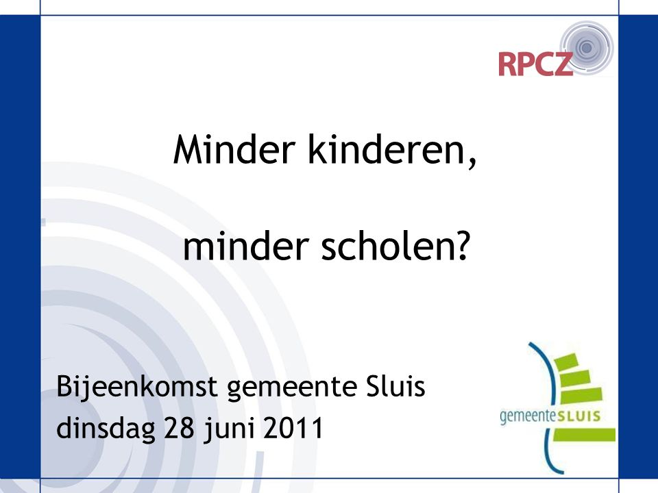 Minder kinderen, minder scholen? Bijeenkomst gemeente Sluis dinsdag 28 juni 2011