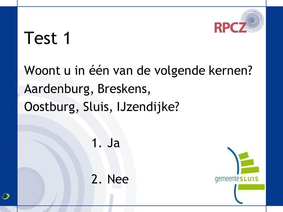 Test 1 Woont u in één van de volgende kernen. Aardenburg, Breskens, Oostburg, Sluis, IJzendijke.