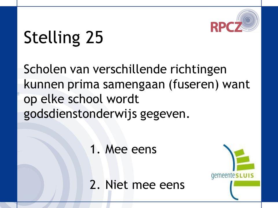Stelling 25 Scholen van verschillende richtingen kunnen prima samengaan (fuseren) want op elke school wordt godsdienstonderwijs gegeven.