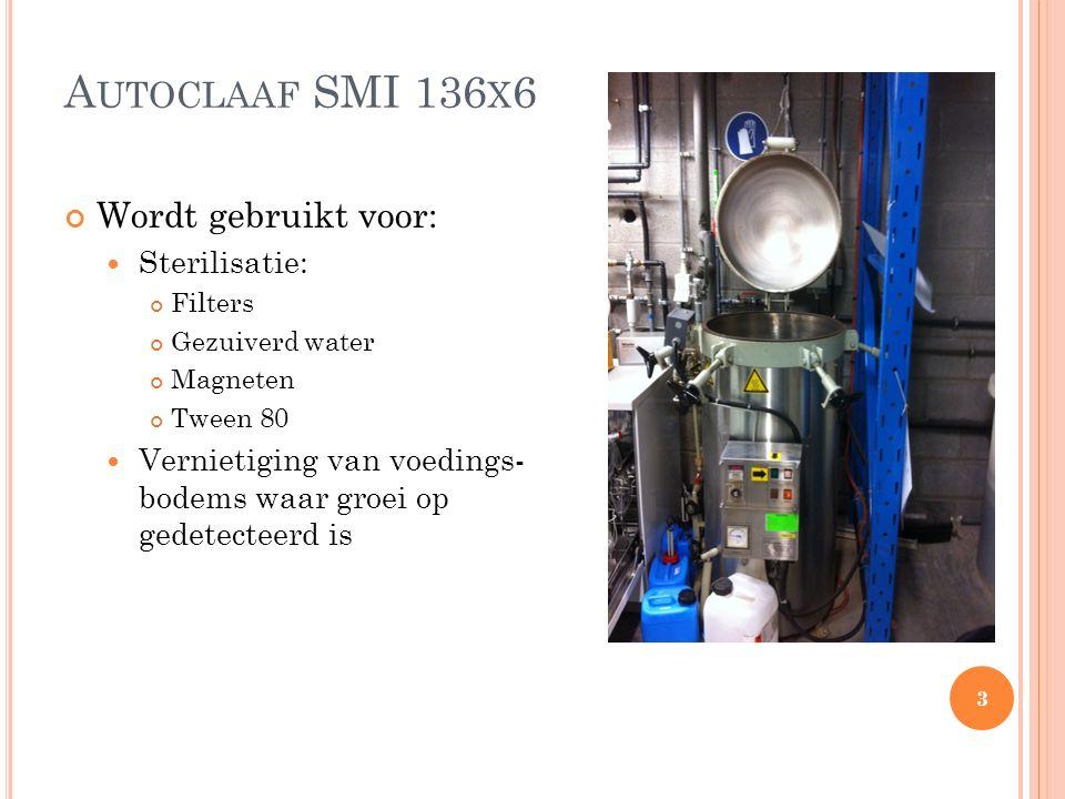A UTOCLAAF SMI 136 X 6 Wordt gebruikt voor: Sterilisatie: Filters Gezuiverd water Magneten Tween 80 Vernietiging van voedings- bodems waar groei op gedetecteerd is 3