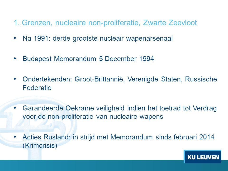 1. Grenzen, nucleaire non-proliferatie, Zwarte Zeevloot Na 1991: derde grootste nucleair wapenarsenaal Budapest Memorandum 5 December 1994 Ondertekend