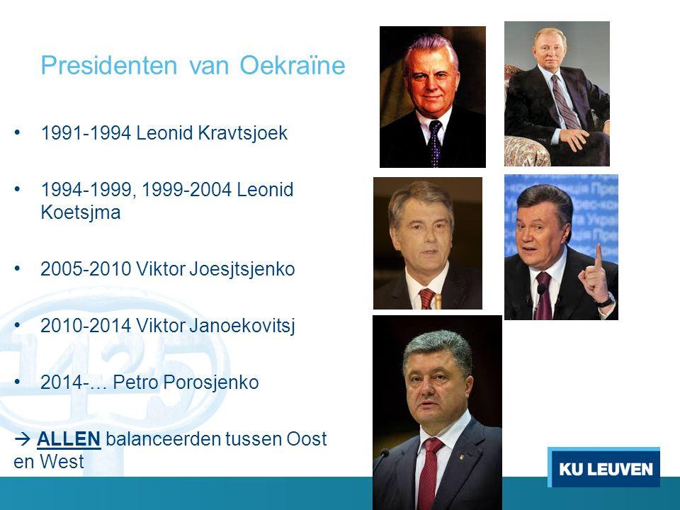 Presidenten van Oekraïne 1991-1994 Leonid Kravtsjoek 1994-1999, 1999-2004 Leonid Koetsjma 2005-2010 Viktor Joesjtsjenko 2010-2014 Viktor Janoekovitsj 2014-… Petro Porosjenko  ALLEN balanceerden tussen Oost en West