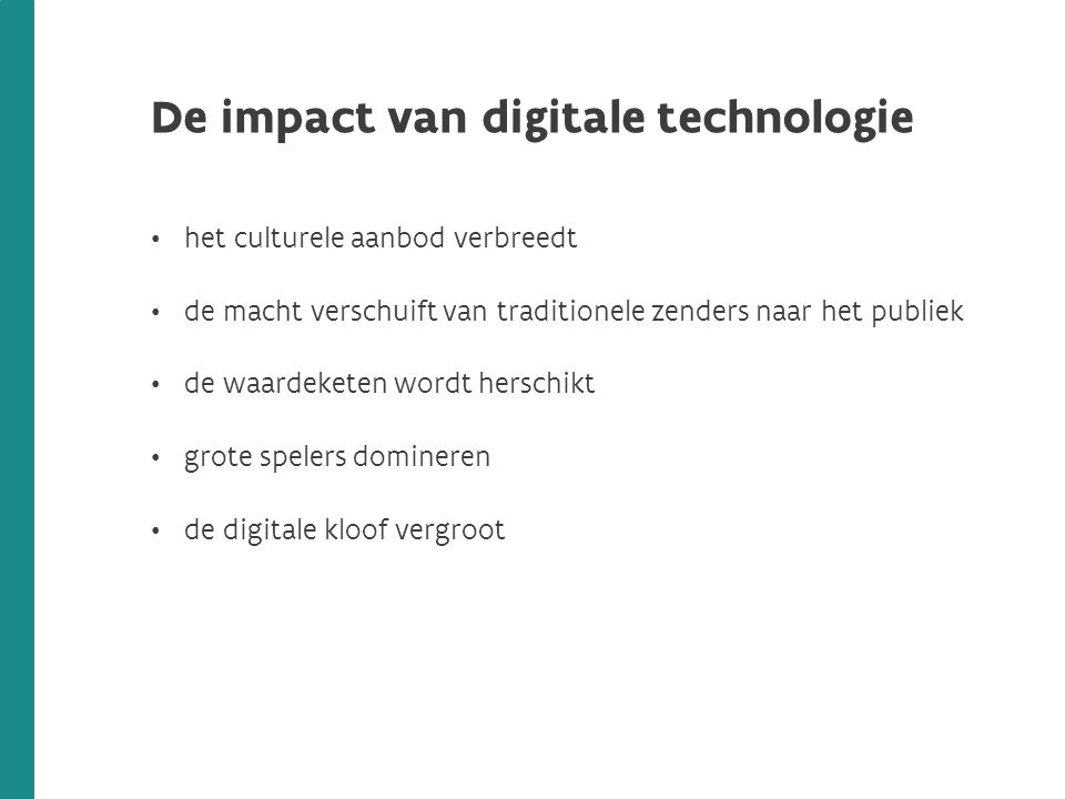 De impact van digitale technologie het culturele aanbod verbreedt de macht verschuift van traditionele zenders naar het publiek de waardeketen wordt herschikt grote spelers domineren de digitale kloof vergroot