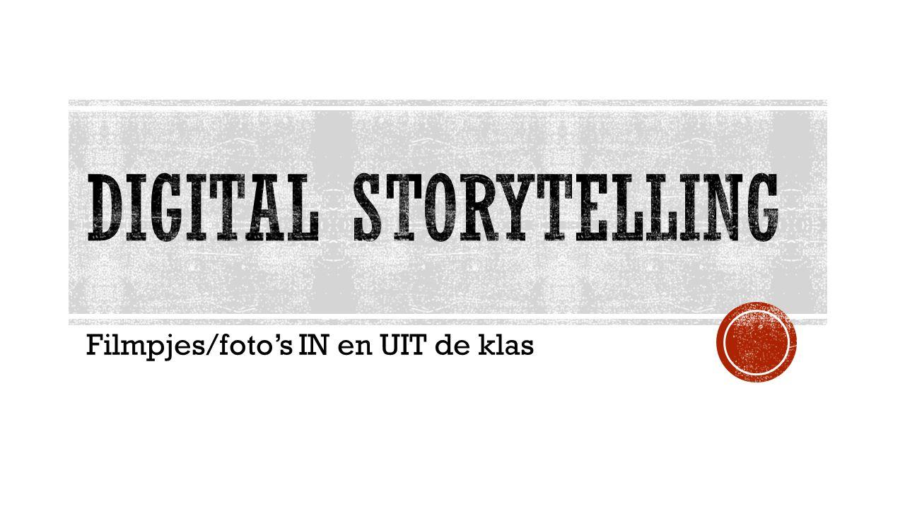 Vertel je verhaal adhv digitale media (vb: foto's, film, audio, combinatie)…  Filmpjes/foto's IN en UIT de klas  VoorTijdensNa de les IN de klasUIT de klas als leermiddel, als hulpmiddel, ondersteuning, verduidelijking,… in de klas aangebracht en thuis bekeken, in de klas gemaakt,…