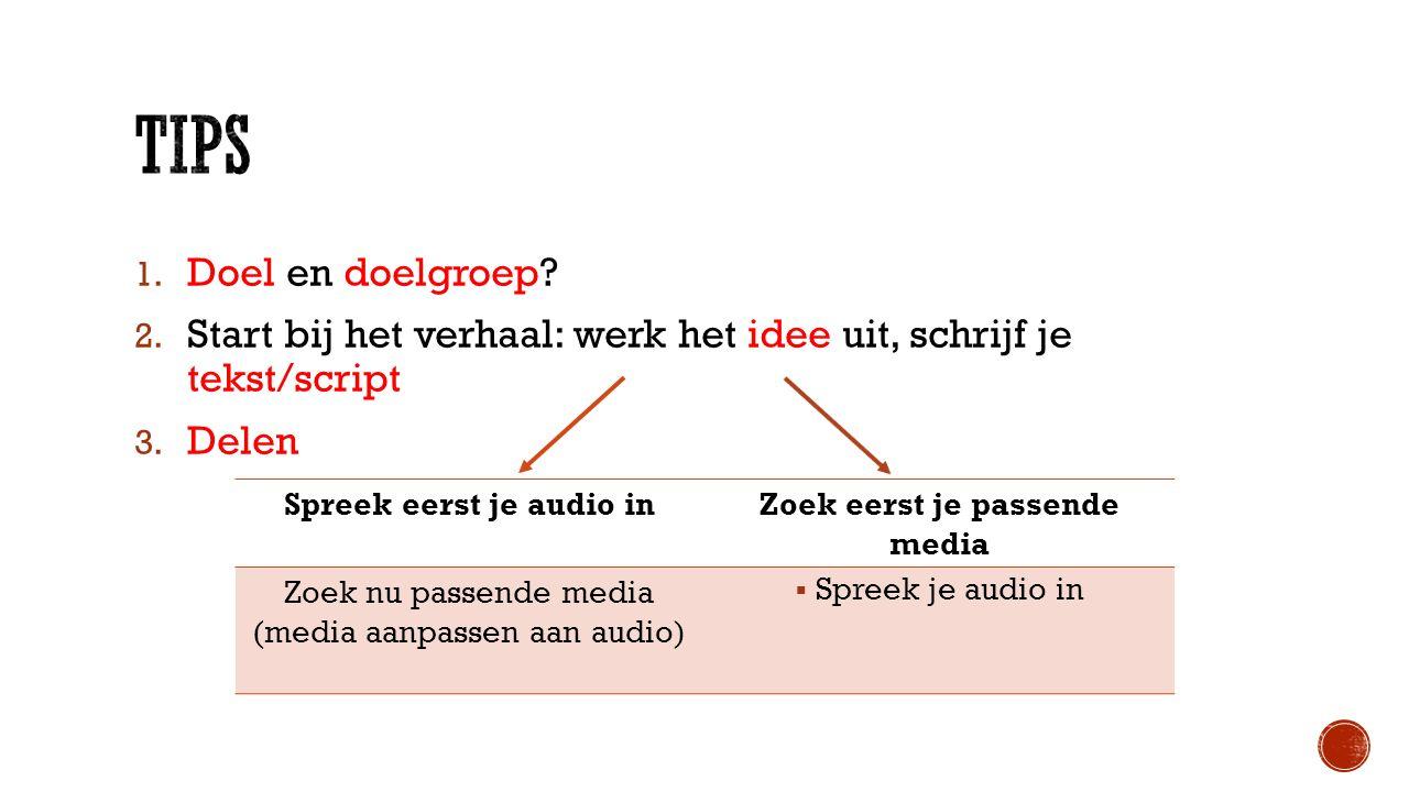 1. Doel en doelgroep. 2. Start bij het verhaal: werk het idee uit, schrijf je tekst/script 3.