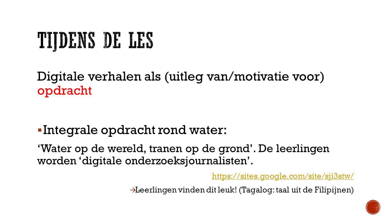 Digitale verhalen als (uitleg van/motivatie voor) opdracht  Integrale opdracht rond water: 'Water op de wereld, tranen op de grond'.