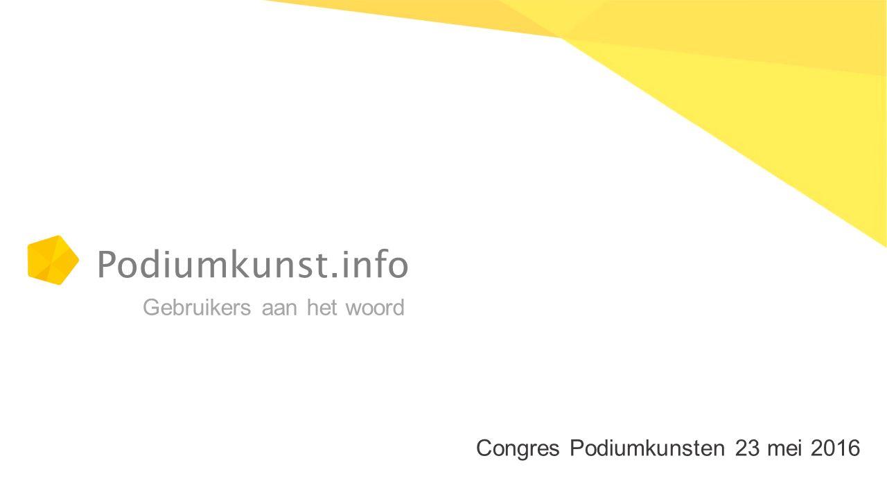 Podiumkunst.info Congres Podiumkunsten 23 mei 2016 Gebruikers aan het woord