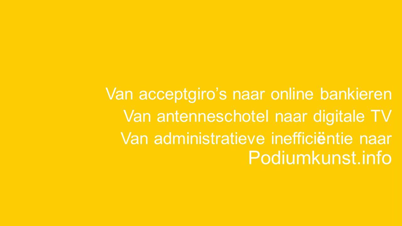 Van acceptgiro's naar online bankieren Van antenneschotel naar digitale TV Van administratieve inefficiëntie naar Podiumkunst.info