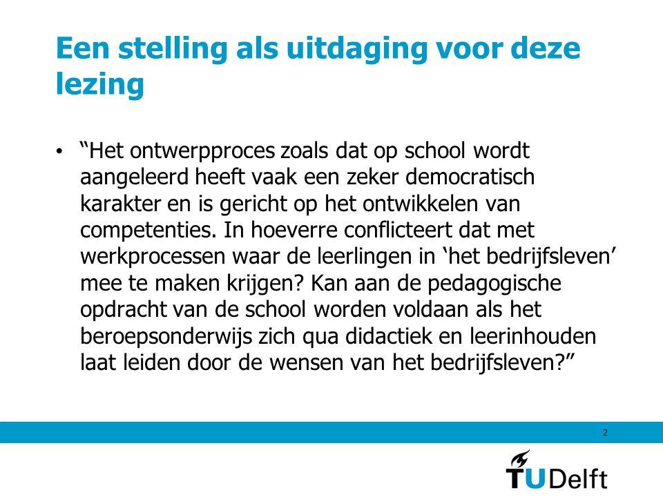 """2 Een stelling als uitdaging voor deze lezing """"Het ontwerpproces zoals dat op school wordt aangeleerd heeft vaak een zeker democratisch karakter en is"""