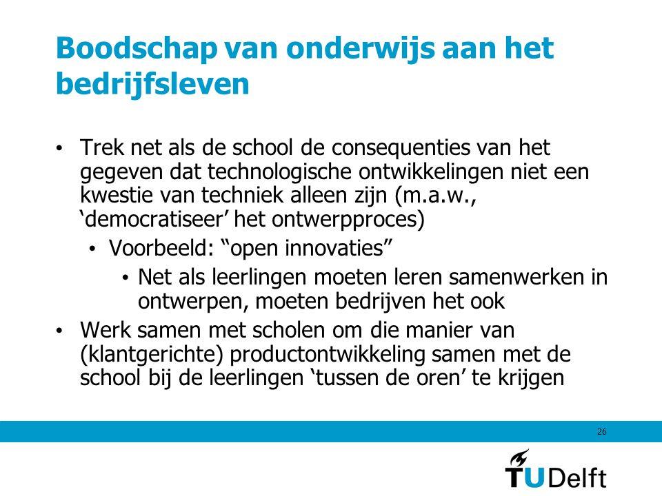 26 Boodschap van onderwijs aan het bedrijfsleven Trek net als de school de consequenties van het gegeven dat technologische ontwikkelingen niet een kw