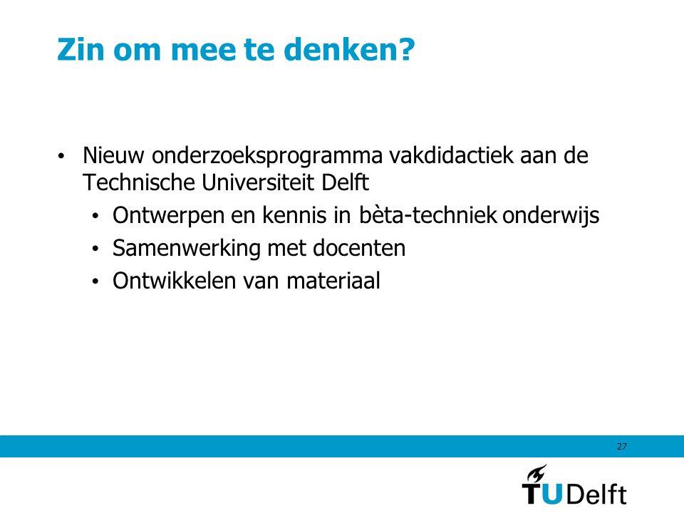 27 Zin om mee te denken? Nieuw onderzoeksprogramma vakdidactiek aan de Technische Universiteit Delft Ontwerpen en kennis in bèta-techniek onderwijs Sa