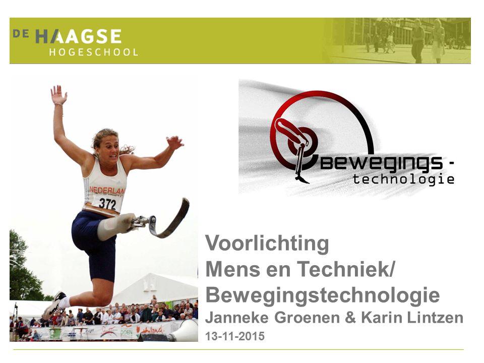 Voorlichting Mens en Techniek/ Bewegingstechnologie Janneke Groenen & Karin Lintzen 13-11-2015
