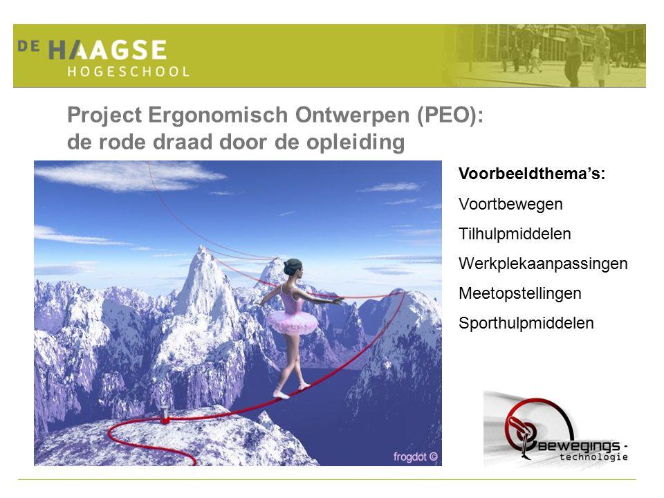 Project Ergonomisch Ontwerpen (PEO): de rode draad door de opleiding Voorbeeldthema's: Voortbewegen Tilhulpmiddelen Werkplekaanpassingen Meetopstellingen Sporthulpmiddelen