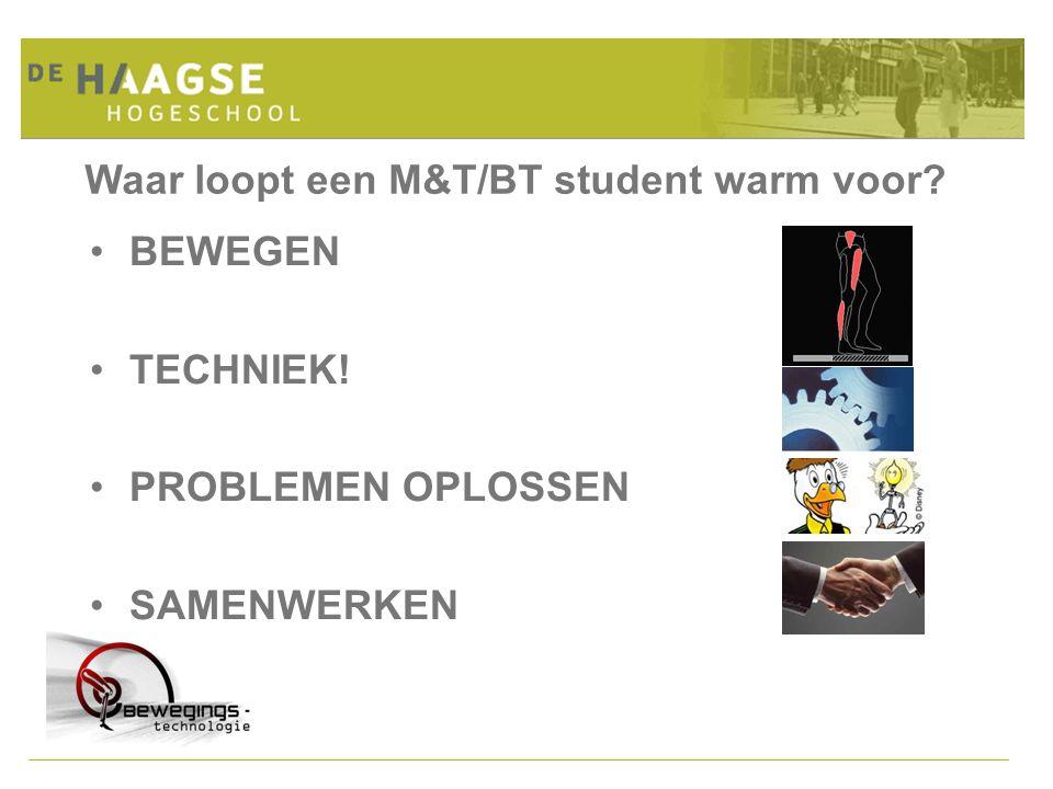 Waar loopt een M&T/BT student warm voor BEWEGEN TECHNIEK! PROBLEMEN OPLOSSEN SAMENWERKEN