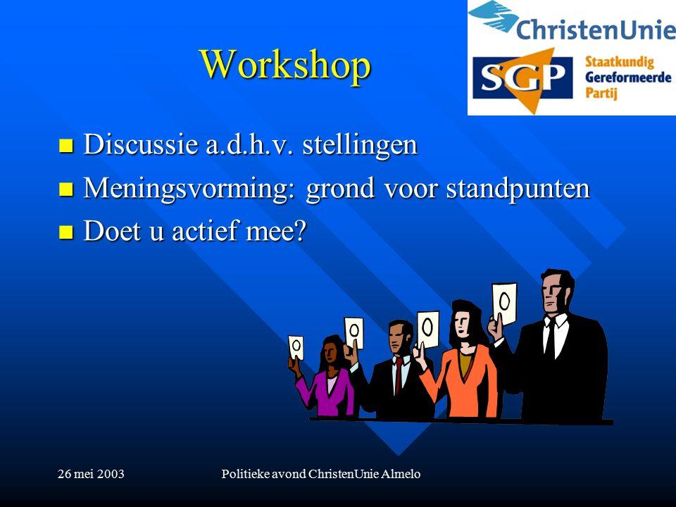 26 mei 2003Politieke avond ChristenUnie Almelo Workshop Discussie a.d.h.v.