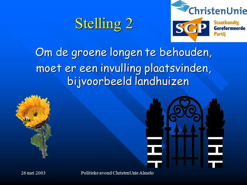 26 mei 2003Politieke avond ChristenUnie Almelo Stelling 2 Om de groene longen te behouden, moet er een invulling plaatsvinden, bijvoorbeeld landhuizen
