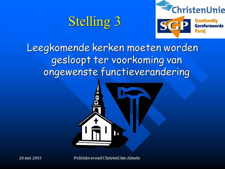 26 mei 2003Politieke avond ChristenUnie Almelo Stelling 3 Leegkomende kerken moeten worden gesloopt ter voorkoming van ongewenste functieverandering