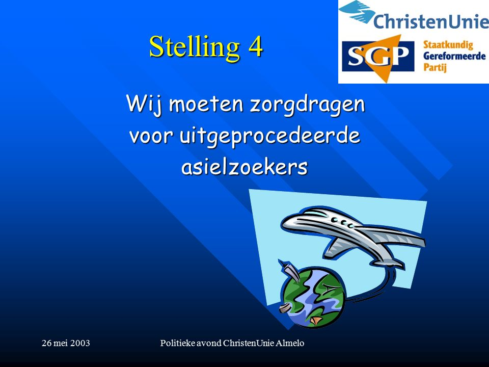 26 mei 2003Politieke avond ChristenUnie Almelo Stelling 4 Wij moeten zorgdragen voor uitgeprocedeerde asielzoekers