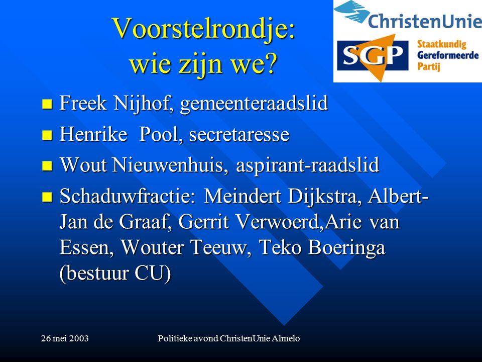 26 mei 2003Politieke avond ChristenUnie Almelo Voorstelrondje: wie zijn we.