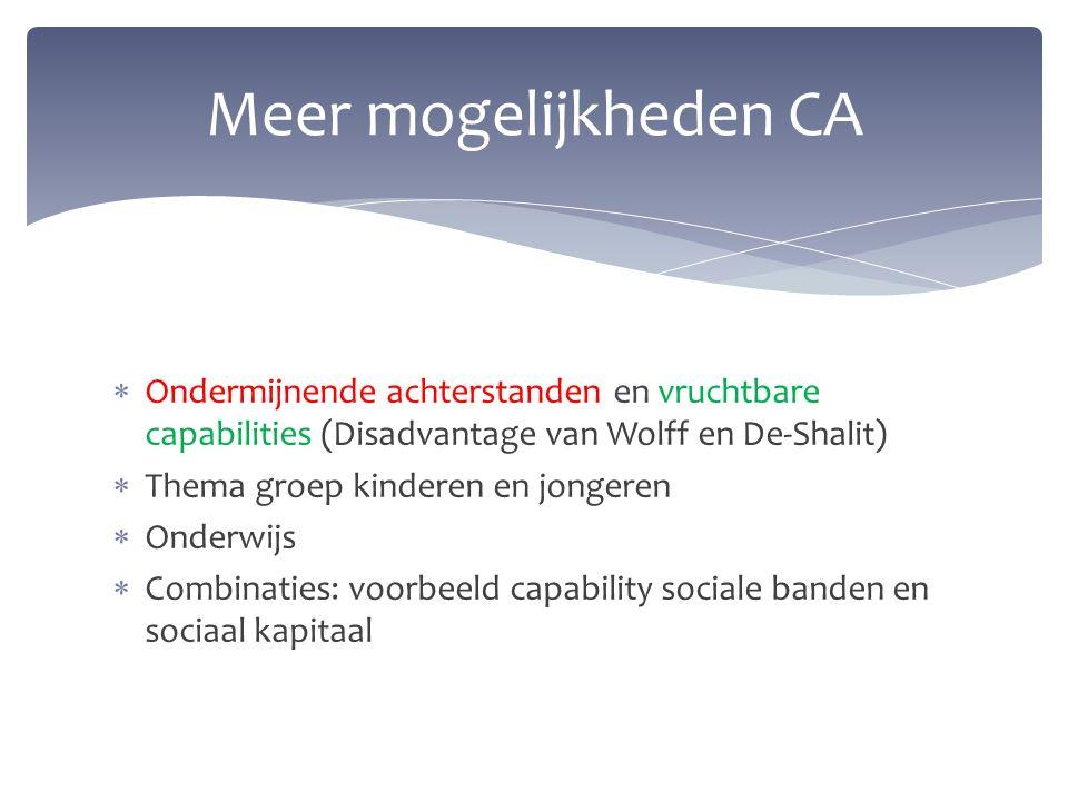  Ondermijnende achterstanden en vruchtbare capabilities (Disadvantage van Wolff en De-Shalit)  Thema groep kinderen en jongeren  Onderwijs  Combinaties: voorbeeld capability sociale banden en sociaal kapitaal Meer mogelijkheden CA