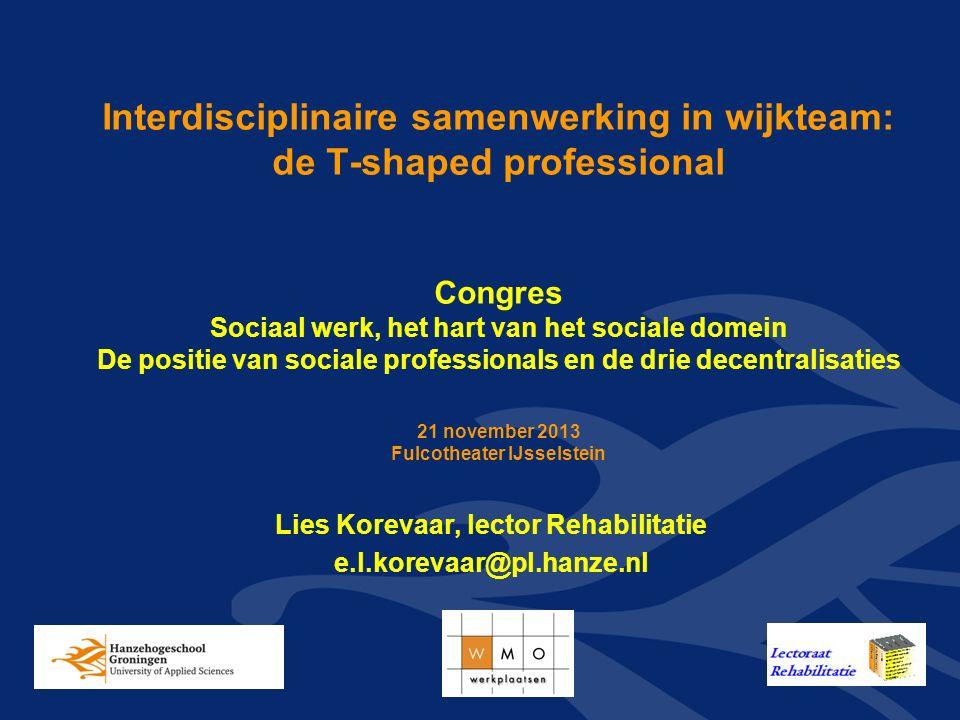 Overzicht Inleiding Interdisciplinaire samenwerking in de Wijk: de T-shaped professional Interdisciplinair onderwijs Dilemma's