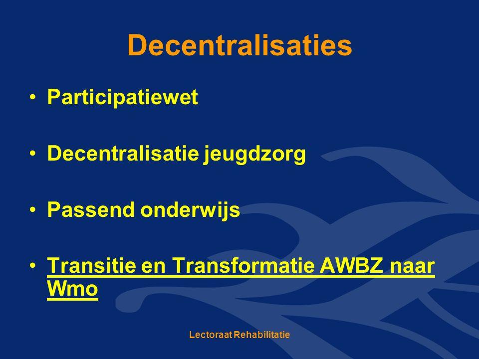 Decentralisaties Participatiewet Decentralisatie jeugdzorg Passend onderwijs Transitie en Transformatie AWBZ naar Wmo Lectoraat Rehabilitatie