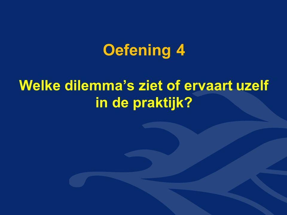 Oefening 4 Welke dilemma's ziet of ervaart uzelf in de praktijk