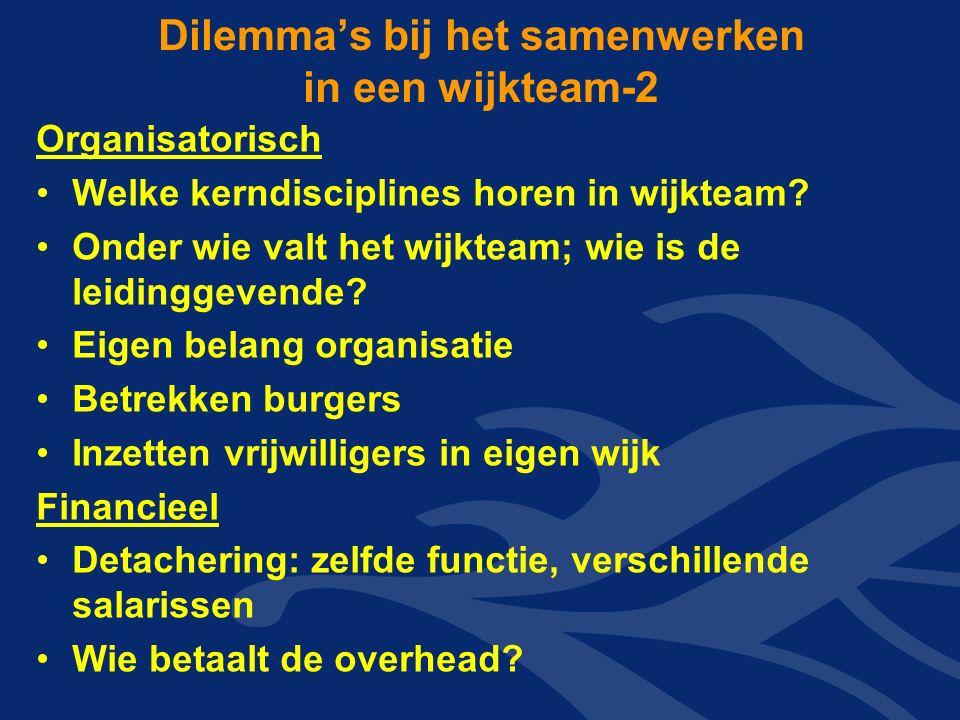 Dilemma's bij het samenwerken in een wijkteam-2 Organisatorisch Welke kerndisciplines horen in wijkteam.