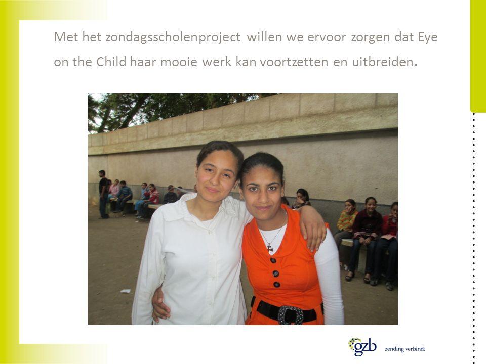 Met het zondagsscholenproject willen we ervoor zorgen dat Eye on the Child haar mooie werk kan voortzetten en uitbreiden.