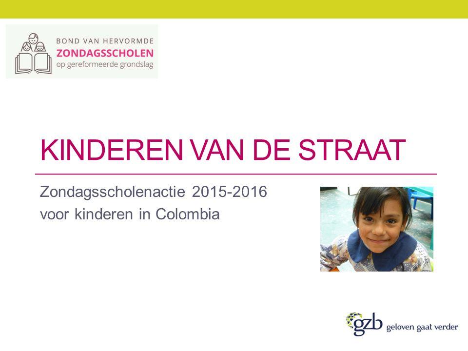 KINDEREN VAN DE STRAAT Zondagsscholenactie 2015-2016 voor kinderen in Colombia