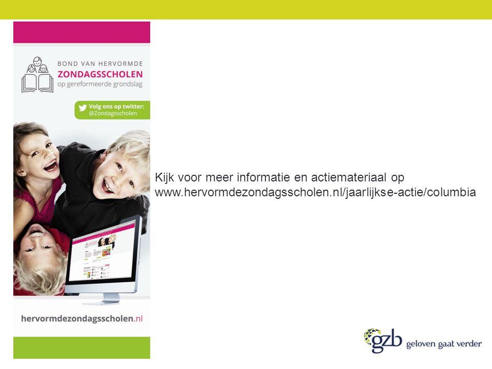 Kijk voor meer informatie en actiemateriaal op www.hervormdezondagsscholen.nl/jaarlijkse-actie/columbia