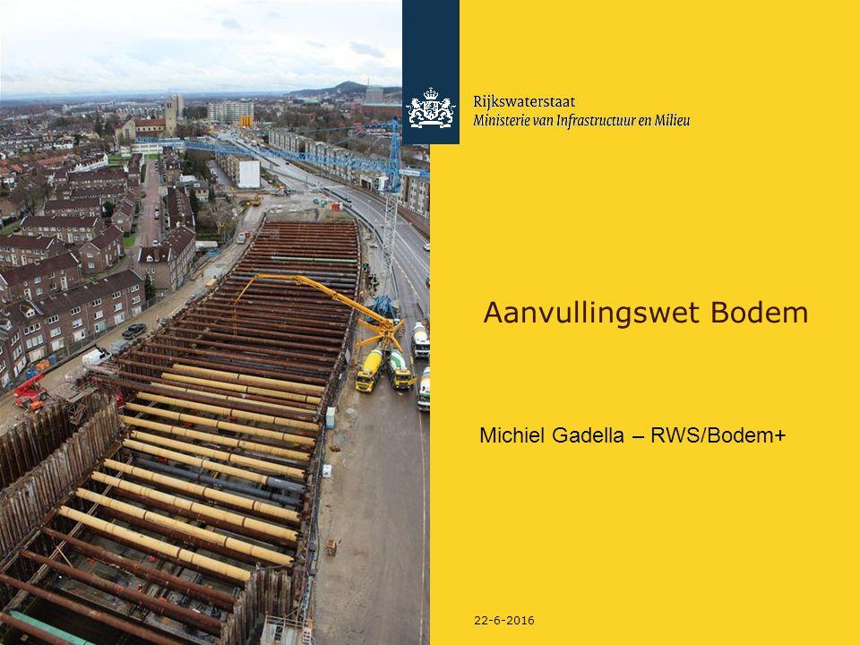 22-6-2016 Aanvullingswet Bodem Michiel Gadella – RWS/Bodem+