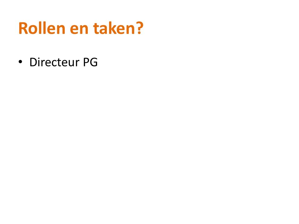 Rollen en taken? Directeur PG