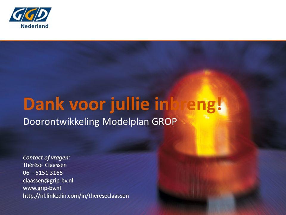 Dank voor jullie inbreng! Doorontwikkeling Modelplan GROP Contact of vragen: Thérèse Claassen 06 – 5151 3165 claassen@grip-bv.nl www.grip-bv.nl http:/