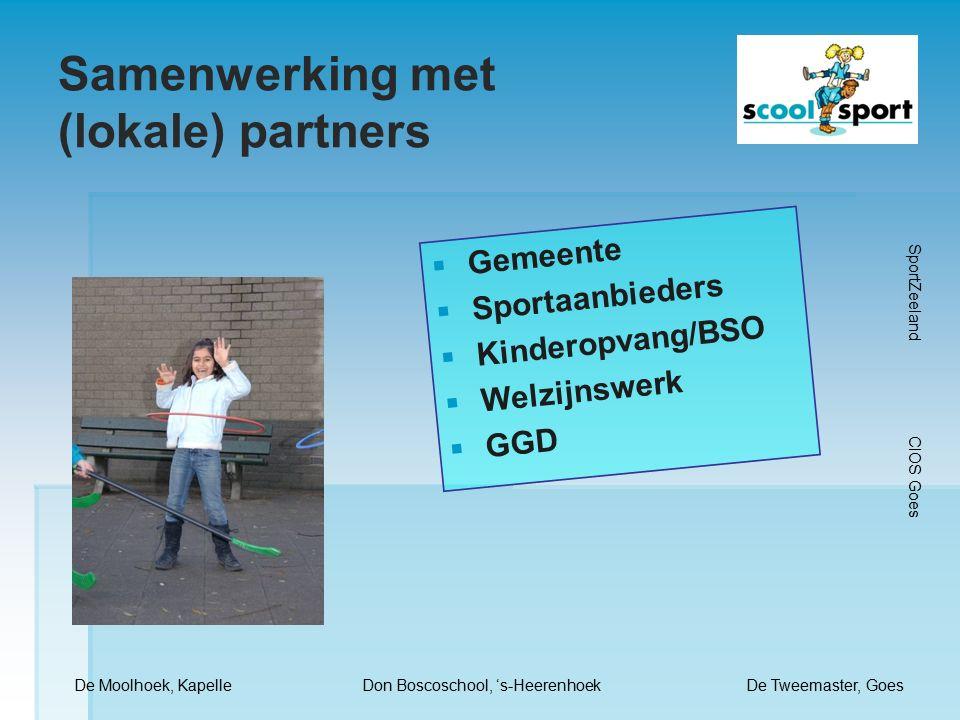 Samenwerking met (lokale) partners  Gemeente  Sportaanbieders  Kinderopvang/BSO  Welzijnswerk  GGD De Moolhoek, KapelleDon Boscoschool, 's-HeerenhoekDe Tweemaster, Goes SportZeeland CIOS Goes