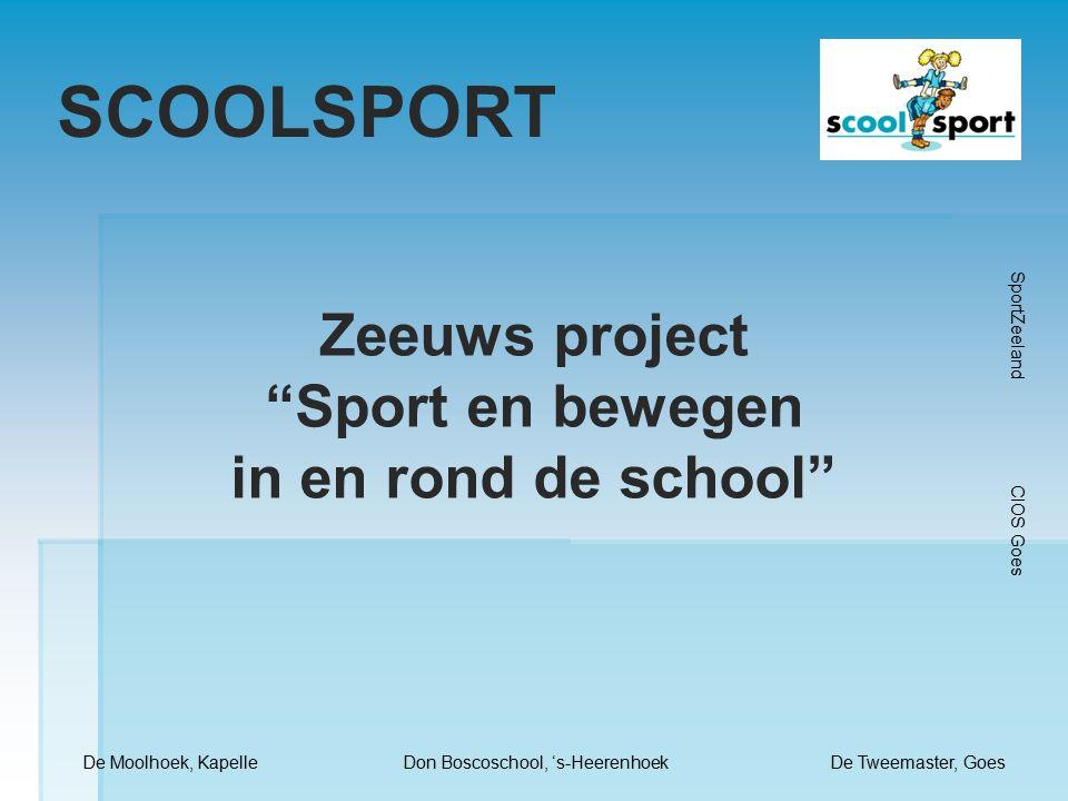 SCOOLSPORT Zeeuws project Sport en bewegen in en rond de school De Moolhoek, KapelleDon Boscoschool, 's-HeerenhoekDe Tweemaster, Goes SportZeeland CIOS Goes