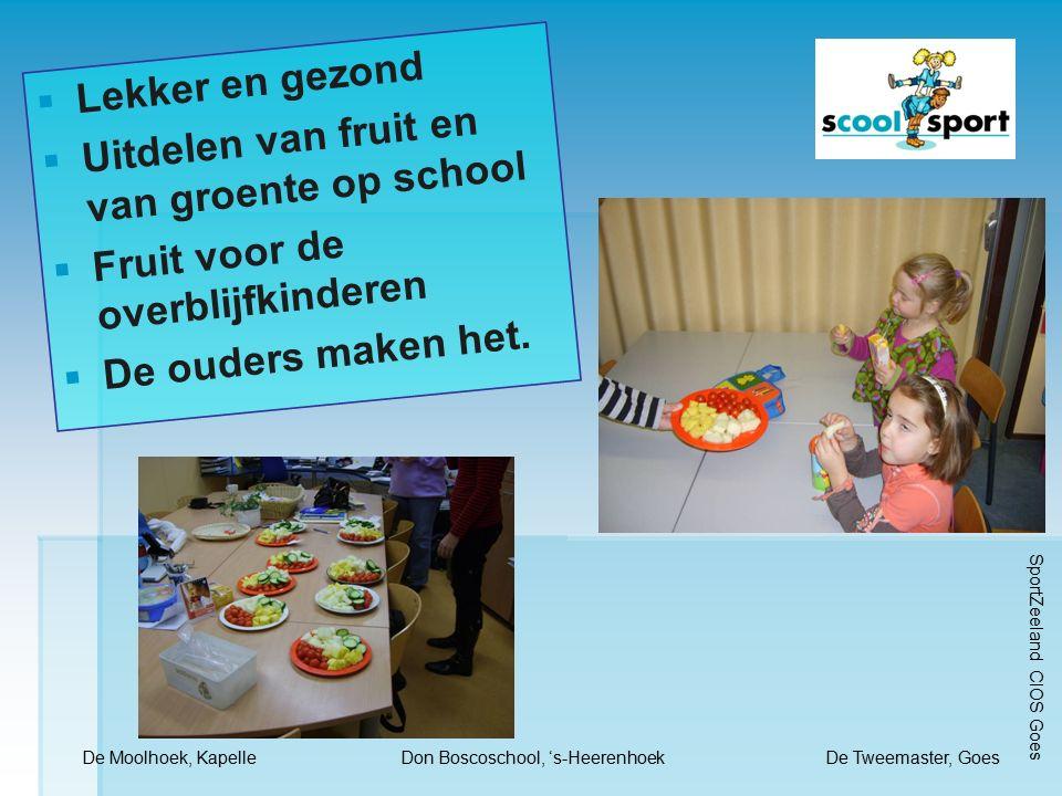  Lekker en gezond  Uitdelen van fruit en van groente op school  Fruit voor de overblijfkinderen  De ouders maken het.