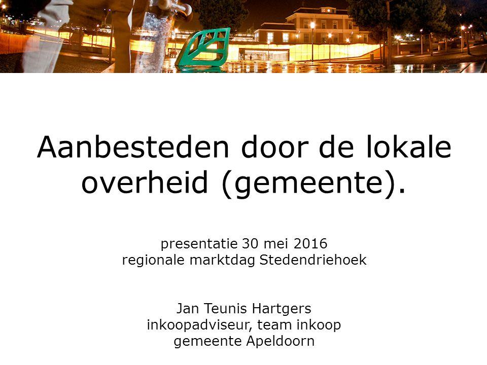 Aanbesteden door de lokale overheid (gemeente). presentatie 30 mei 2016 regionale marktdag Stedendriehoek Jan Teunis Hartgers inkoopadviseur, team ink