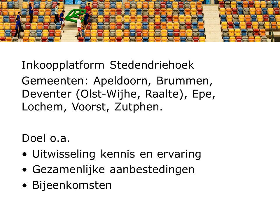 Inkoopplatform Stedendriehoek Gemeenten: Apeldoorn, Brummen, Deventer (Olst-Wijhe, Raalte), Epe, Lochem, Voorst, Zutphen. Doel o.a. Uitwisseling kenni