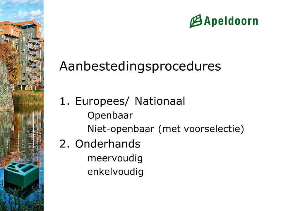 Aanbestedingsprocedures 1.Europees/ Nationaal Openbaar Niet-openbaar (met voorselectie) 2.Onderhands meervoudig enkelvoudig