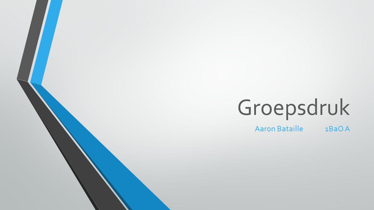 Groepsdruk Aaron Bataille1BaO A