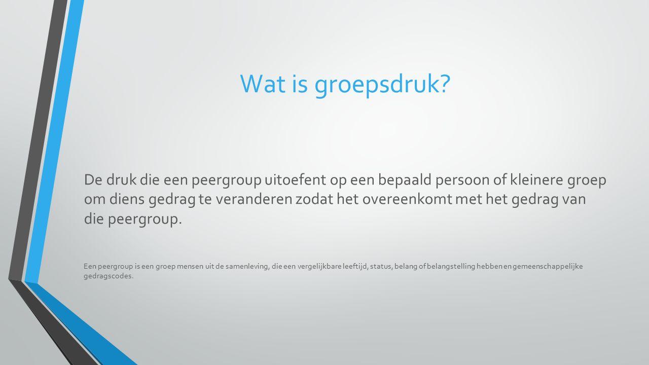 Wat is groepsdruk? De druk die een peergroup uitoefent op een bepaald persoon of kleinere groep om diens gedrag te veranderen zodat het overeenkomt me