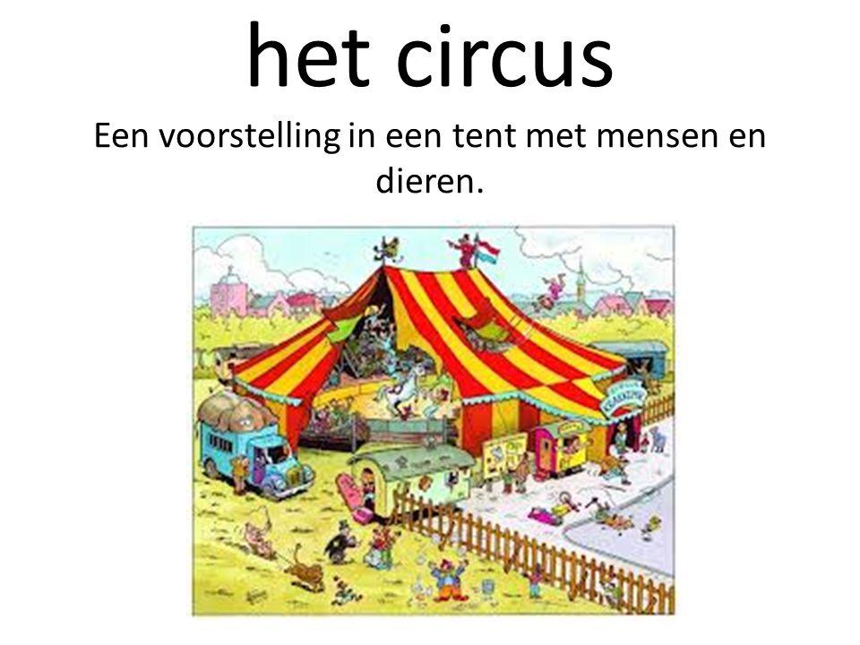 het circus Een voorstelling in een tent met mensen en dieren.