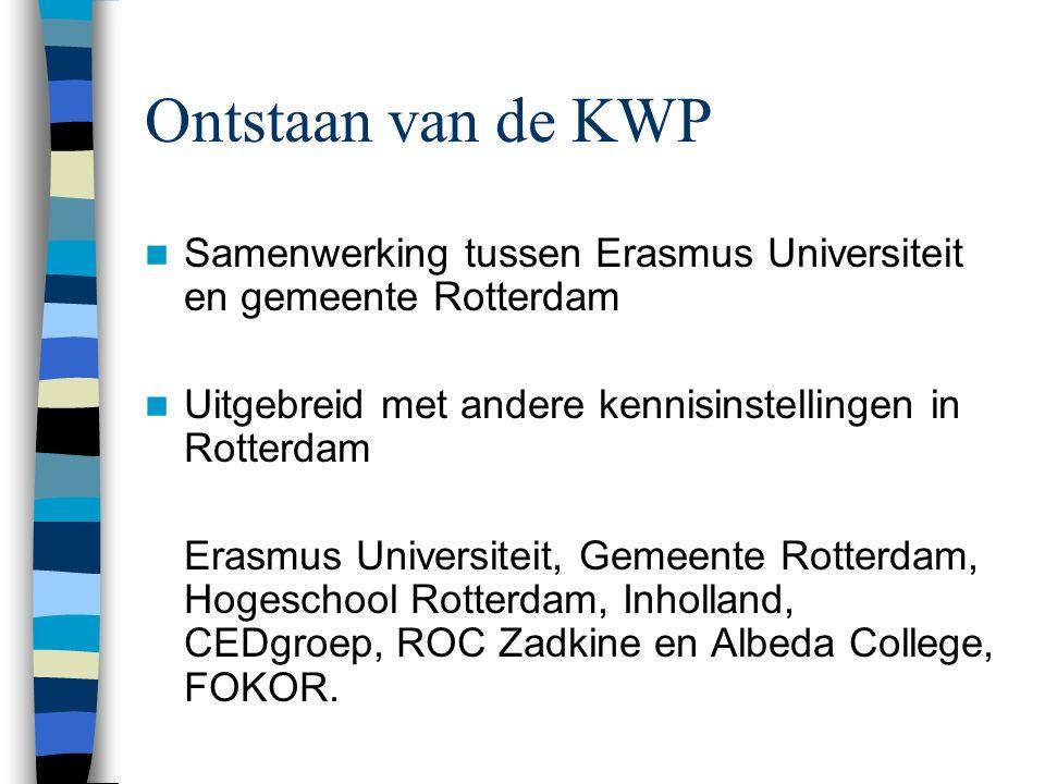 Ontstaan van de KWP Samenwerking tussen Erasmus Universiteit en gemeente Rotterdam Uitgebreid met andere kennisinstellingen in Rotterdam Erasmus Universiteit, Gemeente Rotterdam, Hogeschool Rotterdam, Inholland, CEDgroep, ROC Zadkine en Albeda College, FOKOR.