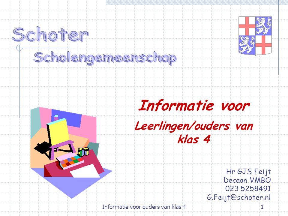 Informatie voor ouders van klas 41 Hr GJS Feijt Decaan VMBO 023 5258491 G.Feijt@schoter.nl Informatie voor Leerlingen/ouders van klas 4