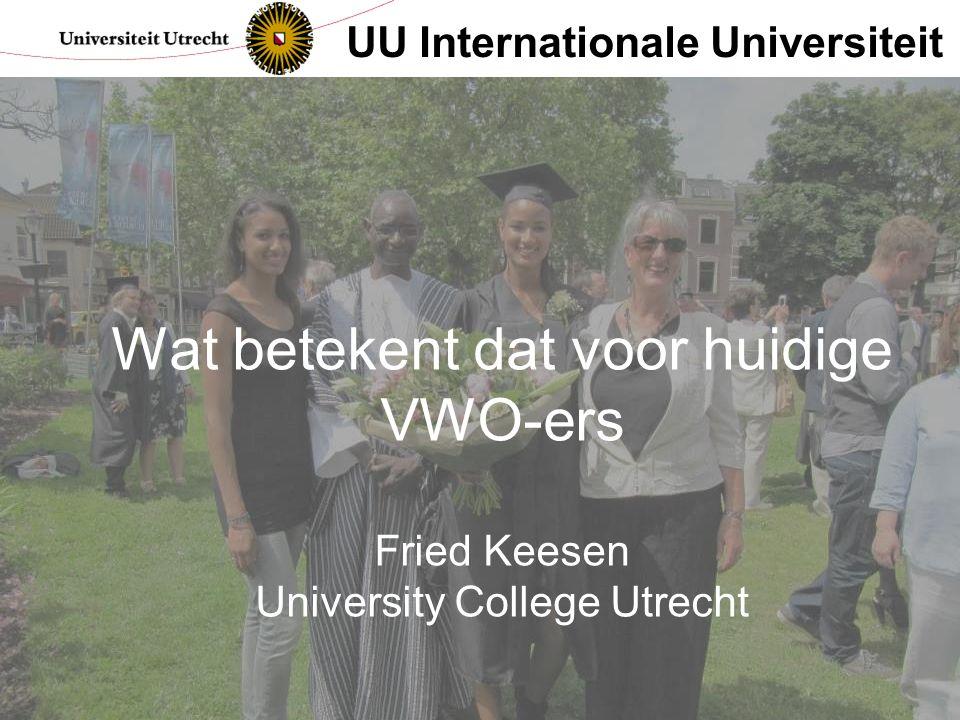 Wat betekent dat voor huidige VWO-ers Fried Keesen University College Utrecht UU Internationale Universiteit